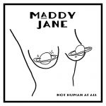 Maddy Jane / Not Human At All