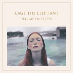 Cage The Elephant / Tell Me I'm Pretty