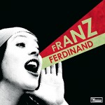 Franz Ferdinand / You Could Have It So Much Better