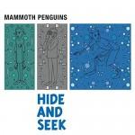 Mammoth Penguins / Hide And Seek