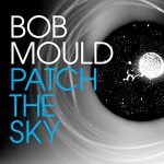 Bob Mould / Patch The Sky