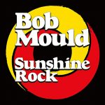 BOB MOULD / SUNSHINE ROCK