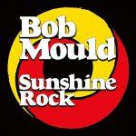 BOB MOULD / SUNSHINE ROCK
