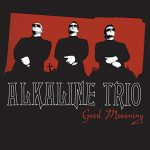 Alkaline Trio / Good Morning