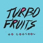 Turbo Fruits – No Control