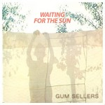 Gum Sellers / Waiting For The Sun