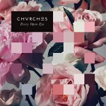 Chvrches / Every Open Eye