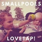 smallpools – lovetap!