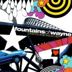 Fountains Of Wayne / Traffic & Weather