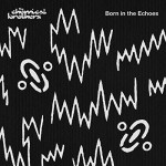 The Chemical Brothers – Born In The Echoes