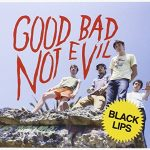 Black Lips / Good Bad Not Evil