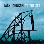Jack Johnson / To The Sea
