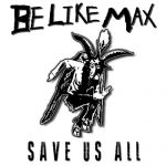 Be Like Max / Save Us All