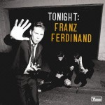 Franz Ferdinand / Tonight: Franz Ferdinand
