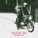 Alkaline trio / My Shame Is True