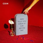 Coin / How Will You Know If You Never Try