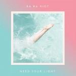 Ra Ra Riot / Need Your Light