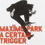 Maximo Park / A Certain Trigger
