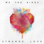 We The Kings / Strange Love