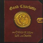Good Charlotte / The Chronicles Of Life And Death