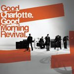 Good Charlotte / Good Morning Revival