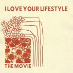 i love your lifestyle / the movie