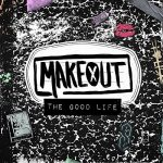 Makeout / The good life