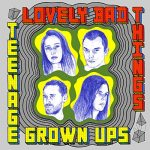 Lovely Bad Things / Teenage Grown Ups