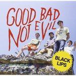 Black Lips / Good Bad Not Evil
