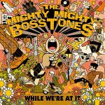 The Mighty Mighty Bostones / While We're At It