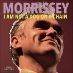 Morrissey / I Am Not A Dog on a Chain